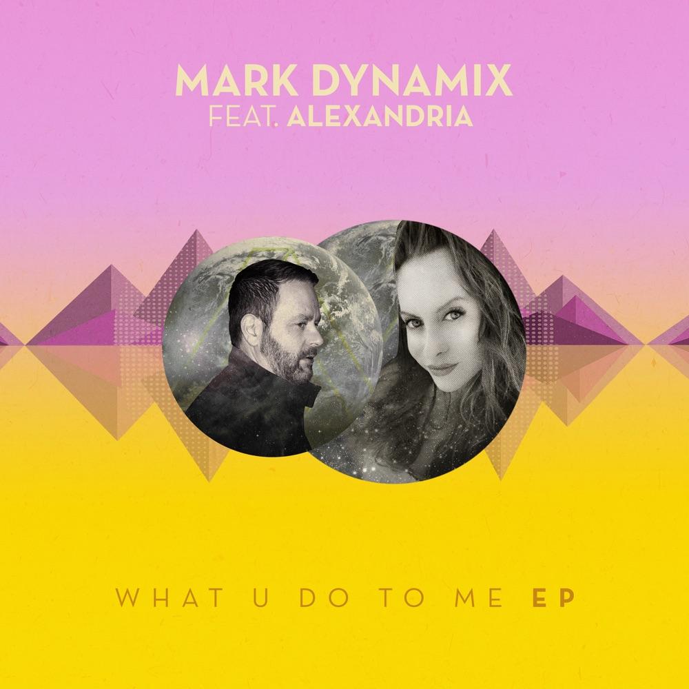 What U Do To Me - Mark Dynamix ft. Alexandria